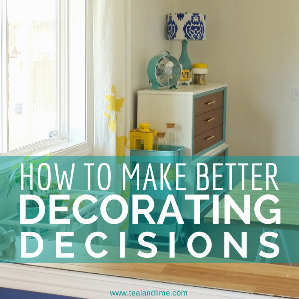 7 Strategies for Making Better Decorating Decisions | www.tealandlime.com