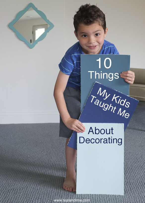 10 Things My Kids Taught Me About Decorating | tealandlime.com