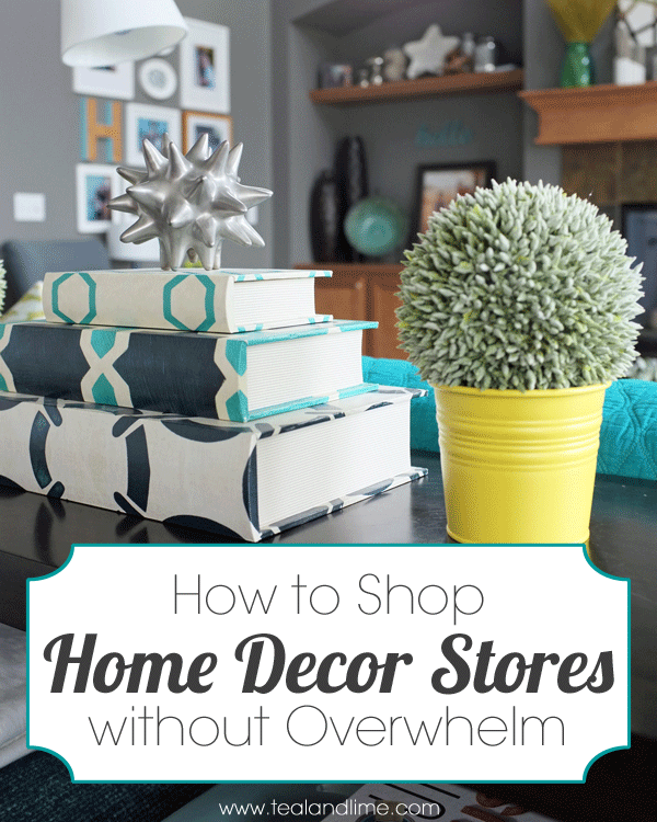 How to Shop Home Decor Stores without Overwhelm | tealandlime.com