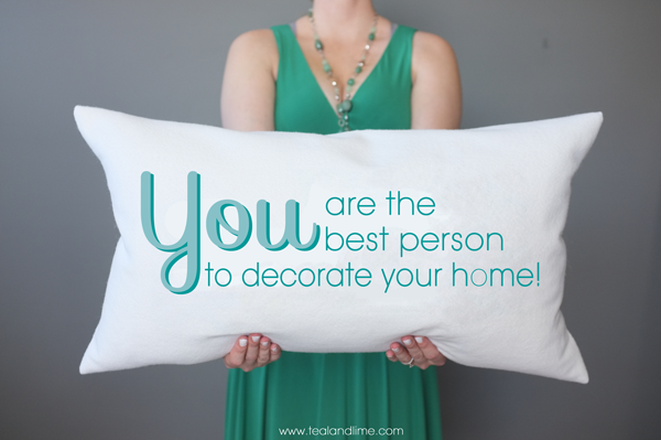 You are the best person to decorate your home | tealandlime.com