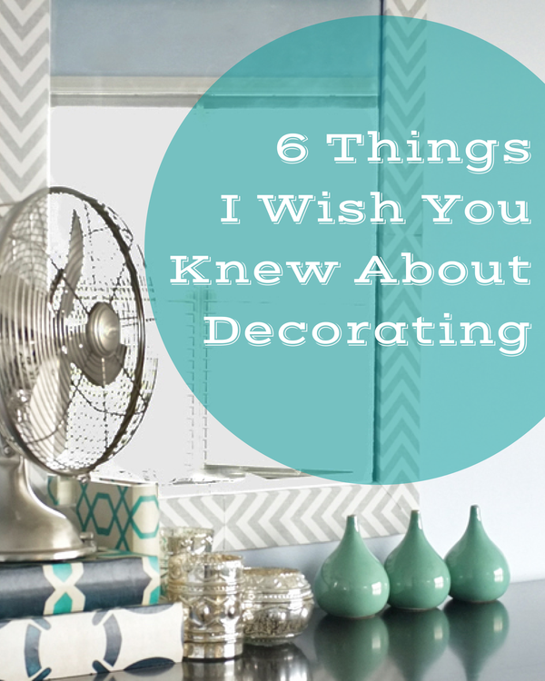 6 Things I Wish You Knew About Decorating | tealandlime.com