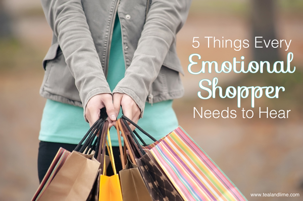 5 Things Every Emotional Shopper Needs to Hear