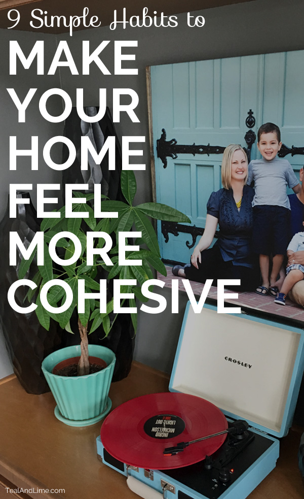 9 Simple Habits to Make Your Home Feel More Cohesive - #3 and #5 are so good!