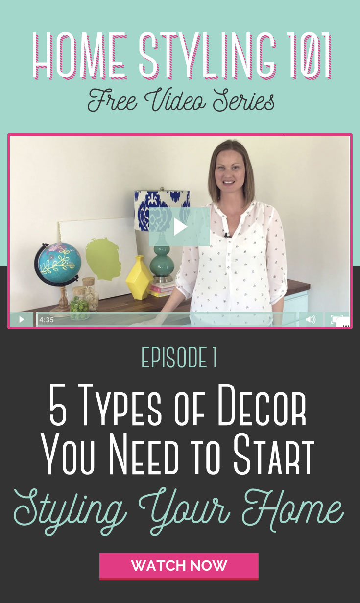 Home Styling 101 Free Video Series - The 5 Types of Decor You Need to Start Styling Your Home