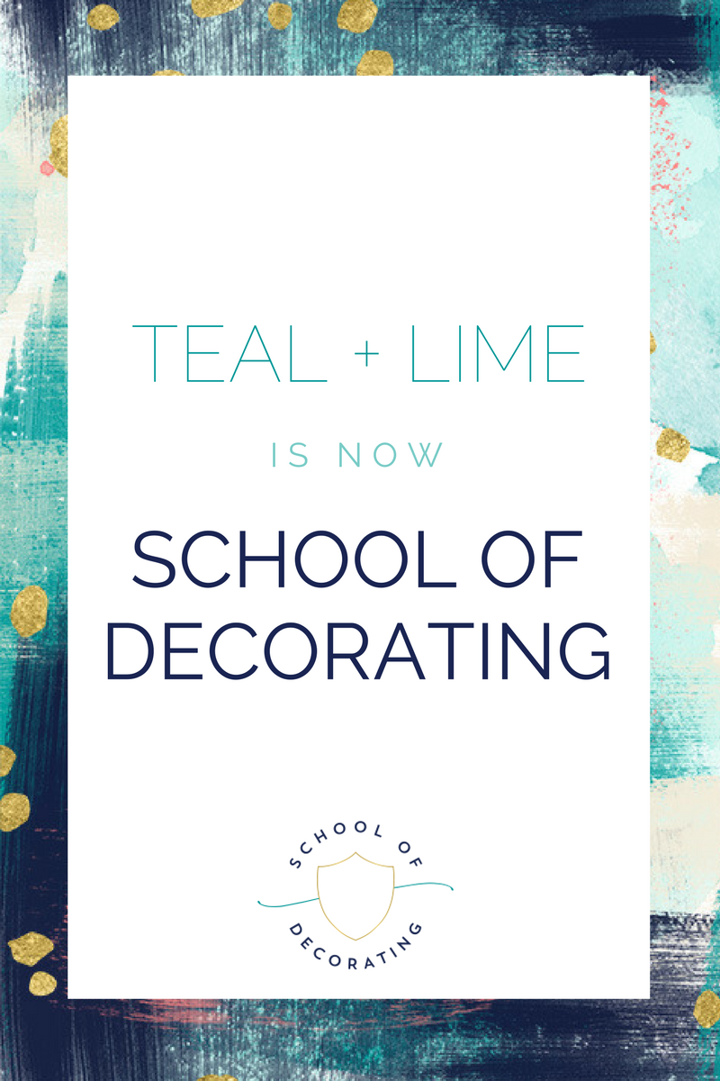Teal + Lime is now School of Decorating - a resource for women that want to learn how to decorate their home