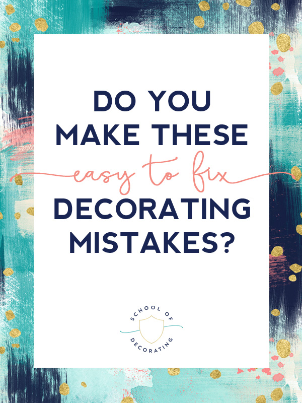 Do you make these 3 easy to fix decorating mistakes? Here are some easy actions you can take to correct them.