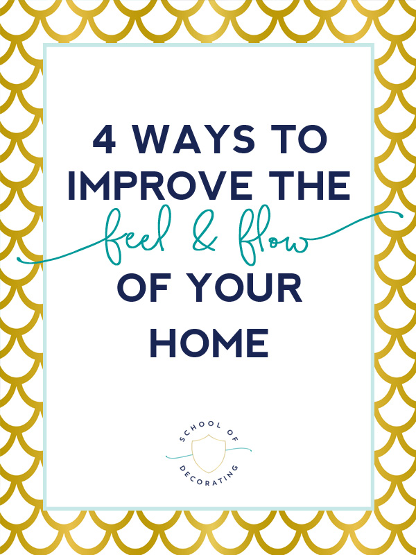 4 ways to improve the feel & flow of your home