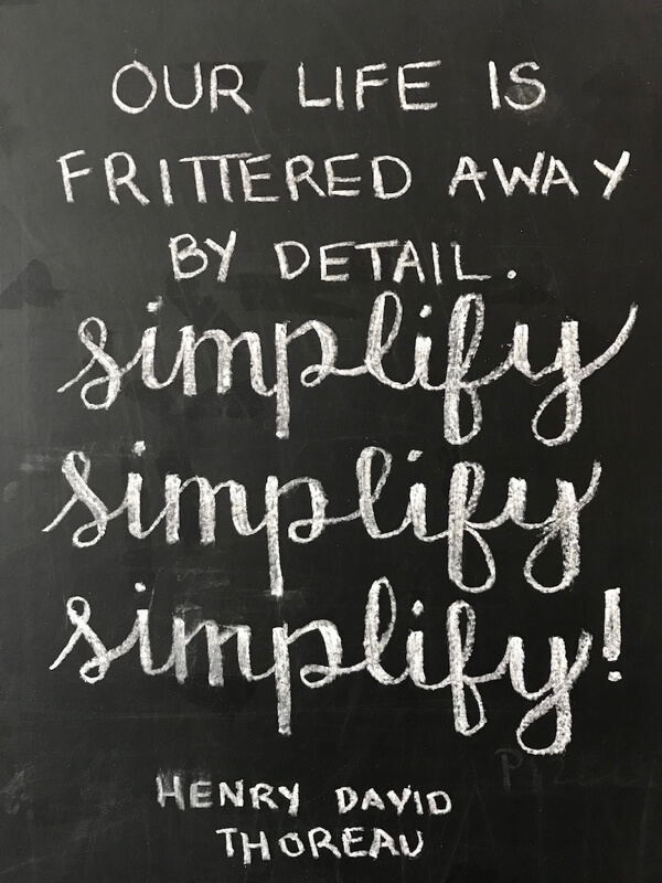 My guiding word of the year is SIMPLIFY. This is one of my favorite quotes on the subject.